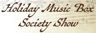 Holiday Music Box Society Show